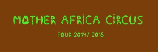 Mother Africa - der Circus der Sinne wieder auf Tour 2014/ 2015