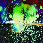 "PLACEBO erste Single ""Too Many Friends"" ab 23.08.2013"