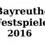 Bayreuther Festspiele 2016 – VVK gestartet!