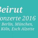 Beirut Konzerte 2016 Tickets