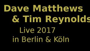 Dave Matthews and Tim Reynolds Konzerte 2017
