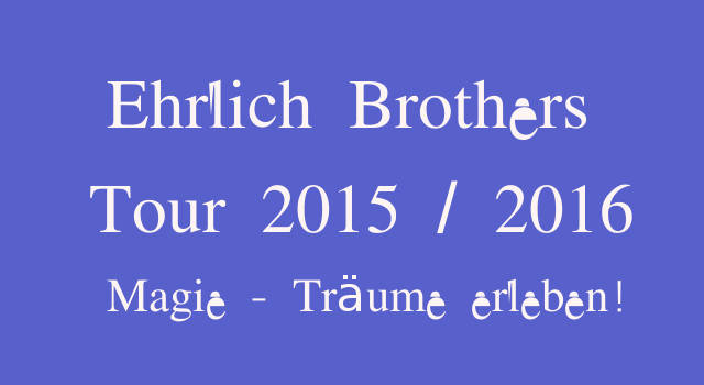 Ehrlich Brothers Show Tickets 2015 2016