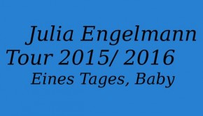 Julia Engelmann Shows 2015/ 2016
