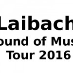 "Laibach Tour 2016 ""Sound of Music"""