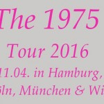 The 1975 Tour 2016 – neues Album in Arbeit!